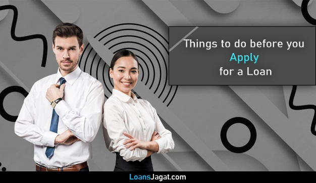 Things to do before you apply for a Loan